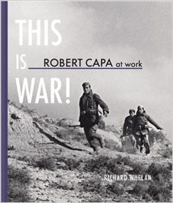 """Robert Capa at Work -- This Is War"" -- available at Amazon."