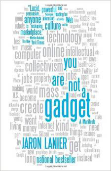 For more on the issue read Jaron Lanier's You Are Not a Gadget manifesto.