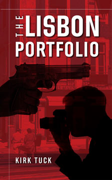The Lisbon Portfolio by Kirk Tuck, a thriller full of suspense, action, fun and photography.