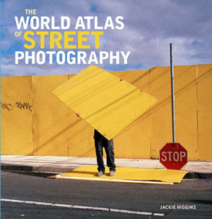 """The World Atlas of Street Photography"" by Jackie Higgins, with a foreword by Max Kozloff."